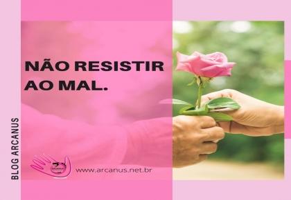 NÃO RESISTIR AO MAL
