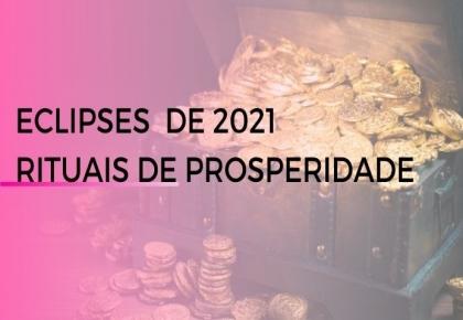 ECLIPSES  DE 2021 - RITUAIS DE PROSPERIDADE